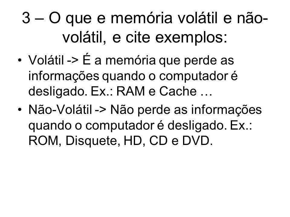 3 – O que e memória volátil e não-volátil, e cite exemplos: