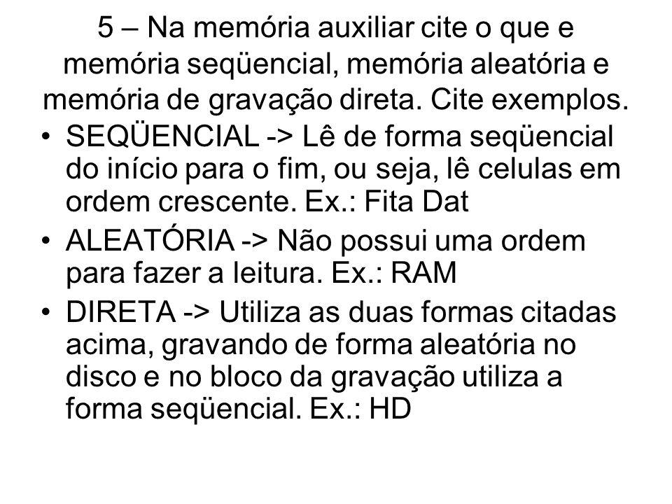 5 – Na memória auxiliar cite o que e memória seqüencial, memória aleatória e memória de gravação direta. Cite exemplos.