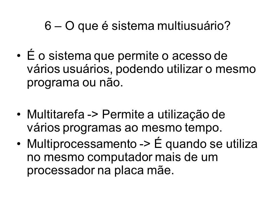 6 – O que é sistema multiusuário