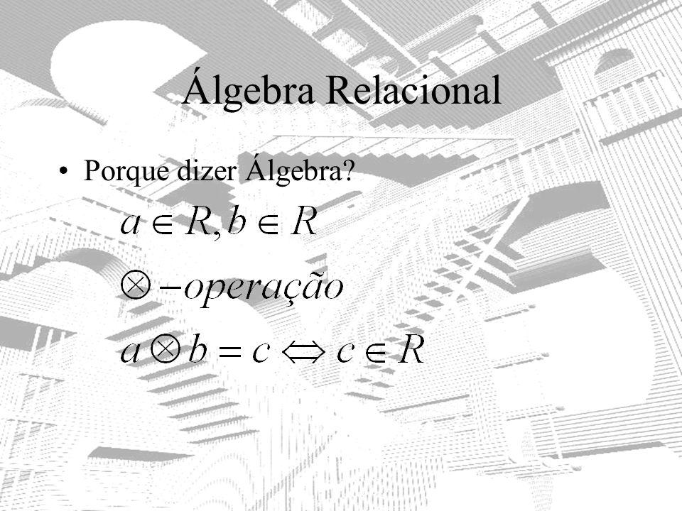 Álgebra Relacional Porque dizer Álgebra