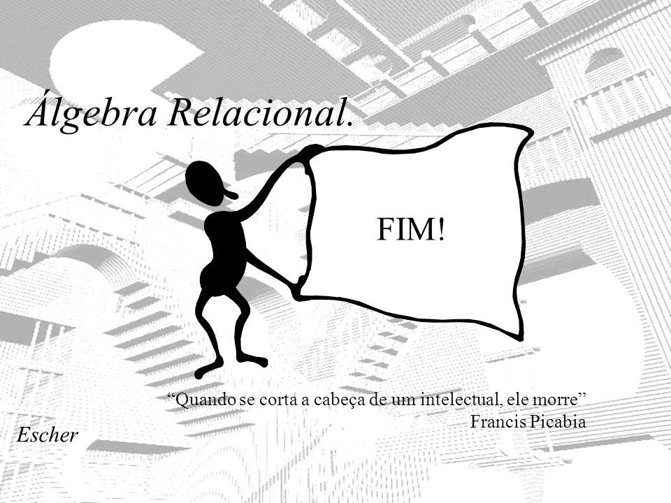Álgebra Relacional. FIM! Escher