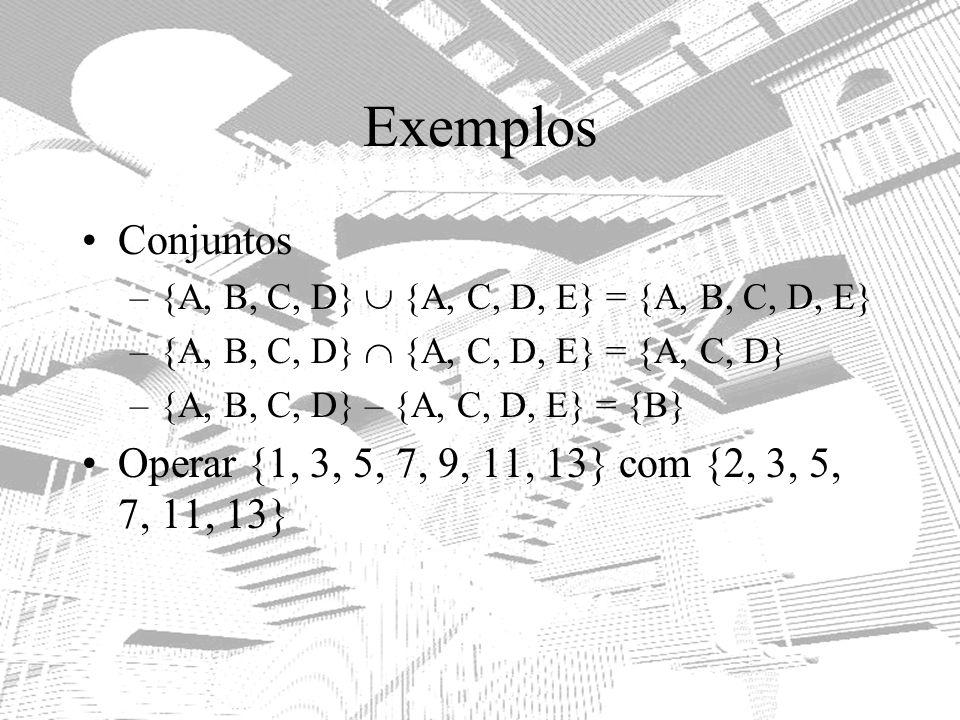 Exemplos Conjuntos. {A, B, C, D}  {A, C, D, E} = {A, B, C, D, E} {A, B, C, D}  {A, C, D, E} = {A, C, D}