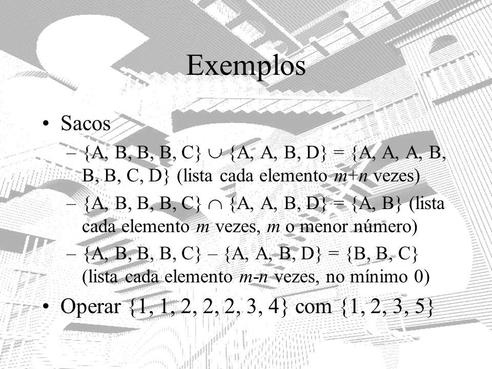 Exemplos Sacos Operar {1, 1, 2, 2, 2, 3, 4} com {1, 2, 3, 5}