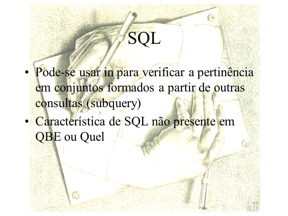 SQL Pode-se usar in para verificar a pertinência em conjuntos formados a partir de outras consultas (subquery)