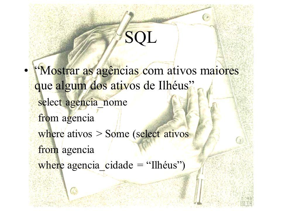 SQL Mostrar as agências com ativos maiores que algum dos ativos de Ilhéus select agencia_nome. from agencia.