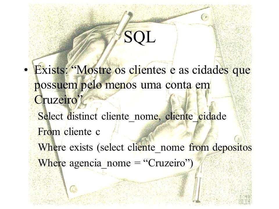 SQL Exists: Mostre os clientes e as cidades que possuem pelo menos uma conta em Cruzeiro Select distinct cliente_nome, cliente_cidade.