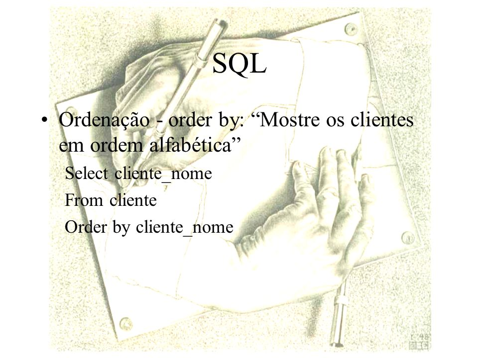 SQL Ordenação - order by: Mostre os clientes em ordem alfabética