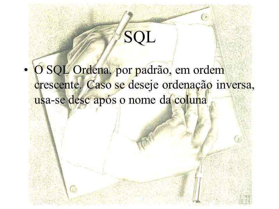 SQL O SQL Ordena, por padrão, em ordem crescente.