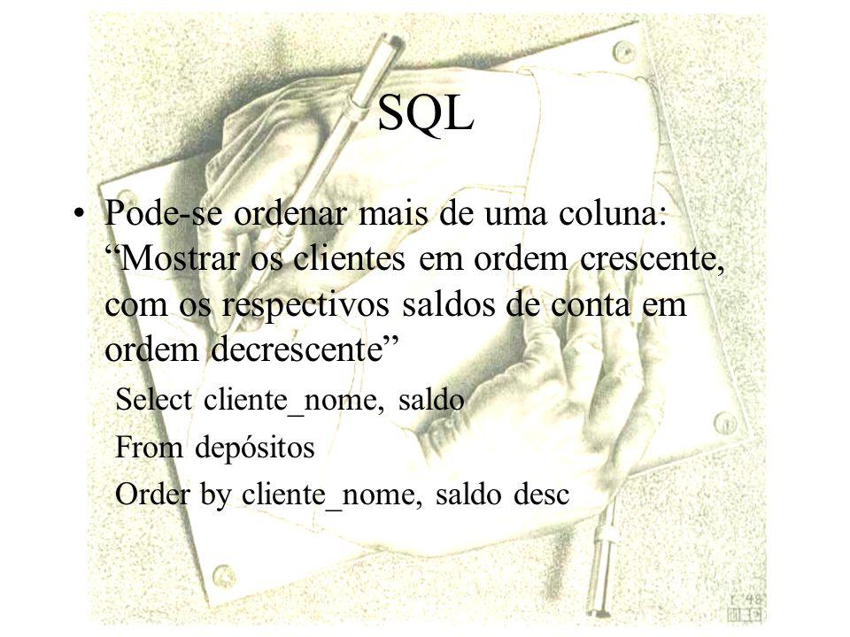 SQL Pode-se ordenar mais de uma coluna: Mostrar os clientes em ordem crescente, com os respectivos saldos de conta em ordem decrescente