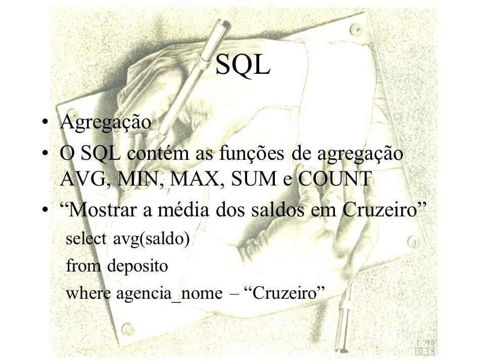 SQL Agregação. O SQL contém as funções de agregação AVG, MIN, MAX, SUM e COUNT. Mostrar a média dos saldos em Cruzeiro