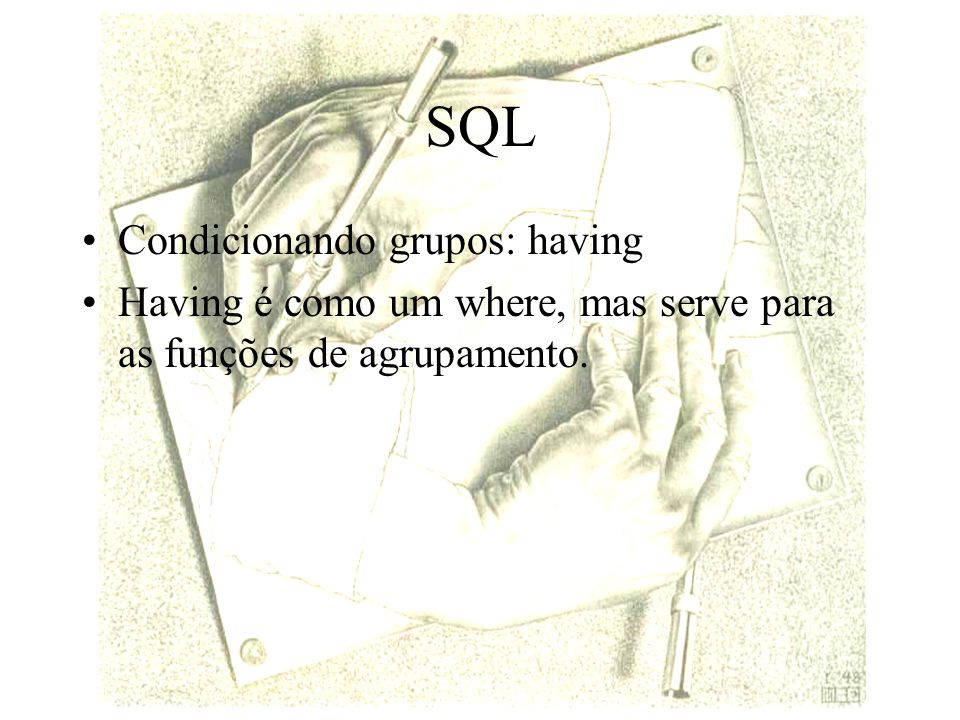 SQL Condicionando grupos: having
