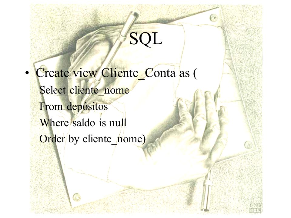 SQL Create view Cliente_Conta as ( Select cliente_nome From depósitos