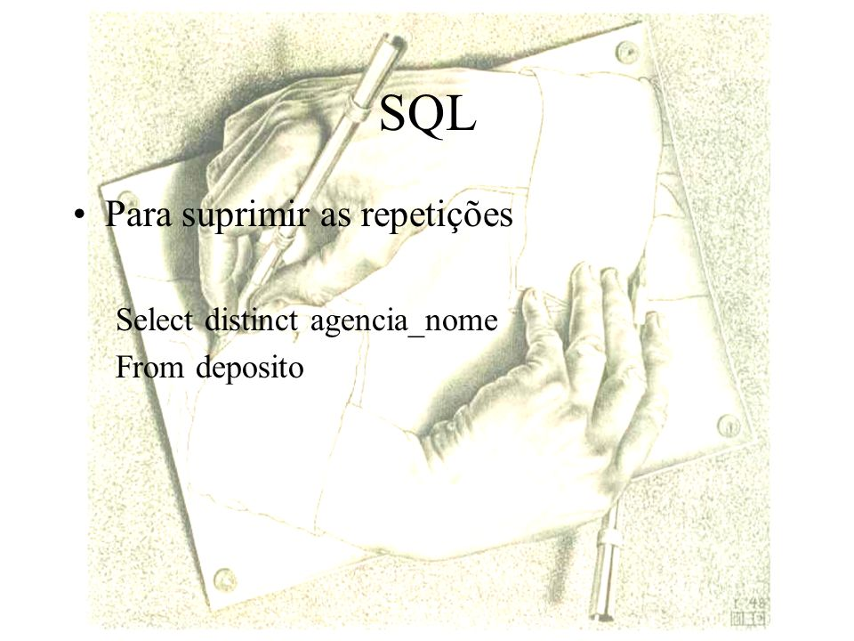 SQL Para suprimir as repetições Select distinct agencia_nome