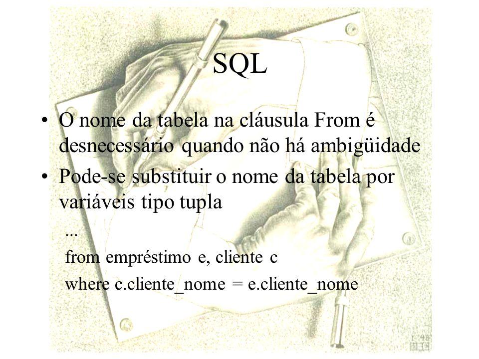 SQL O nome da tabela na cláusula From é desnecessário quando não há ambigüidade. Pode-se substituir o nome da tabela por variáveis tipo tupla.