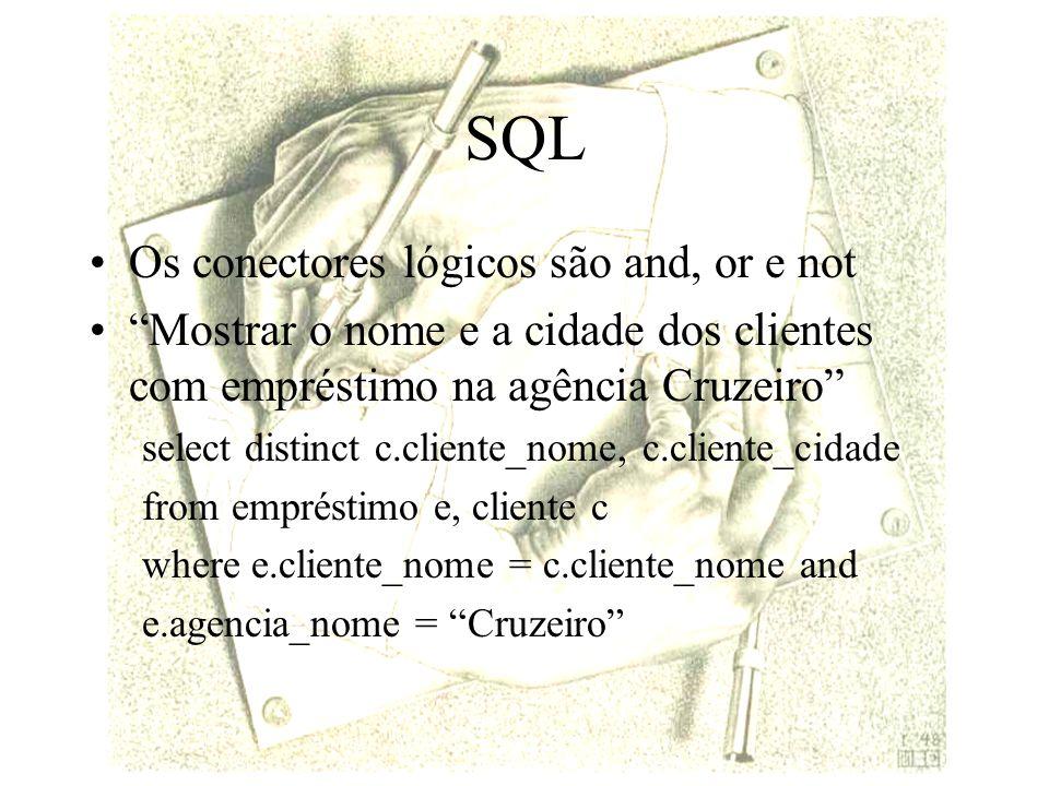 SQL Os conectores lógicos são and, or e not