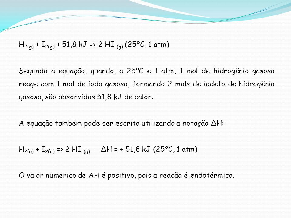 H2(g) + I2(g) + 51,8 kJ => 2 HI (g) (25ºC, 1 atm)