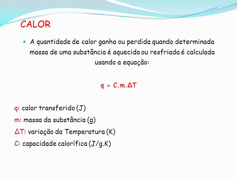CALOR A quantidade de calor ganha ou perdida quando determinada massa de uma substância é aquecida ou resfriada é calculada usando a equação: