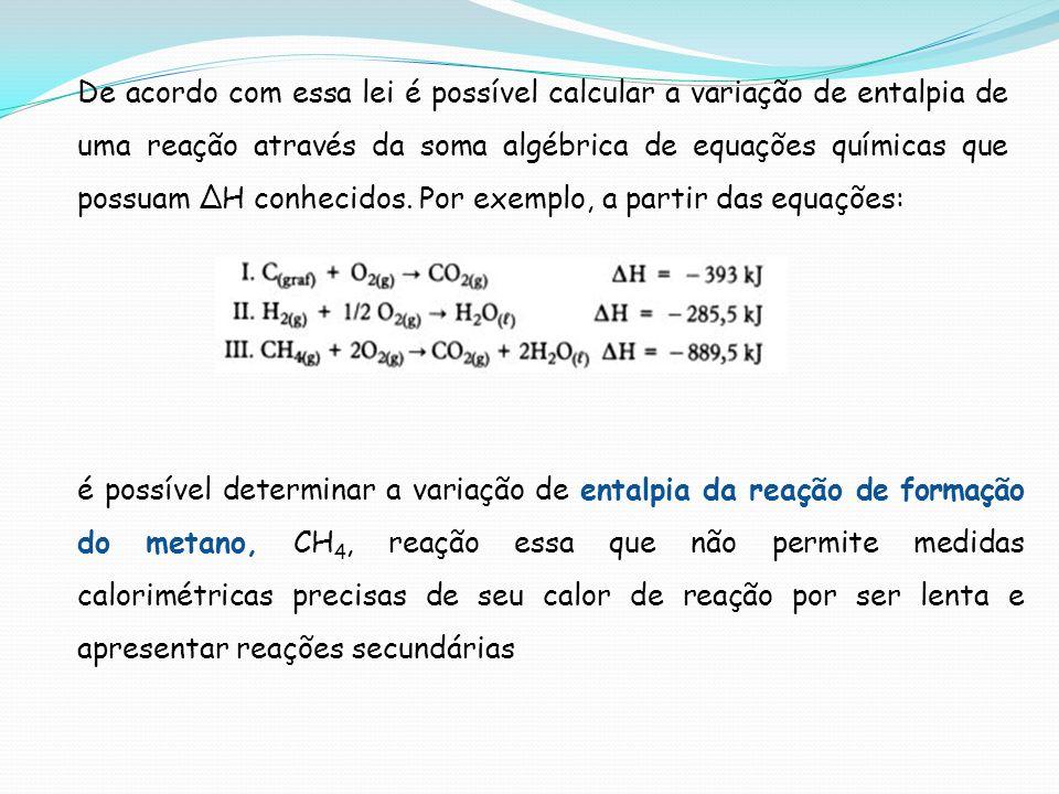 De acordo com essa lei é possível calcular a variação de entalpia de uma reação através da soma algébrica de equações químicas que possuam ∆H conhecidos. Por exemplo, a partir das equações: