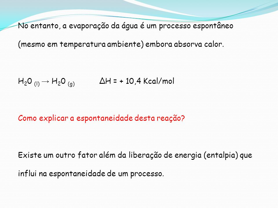 No entanto, a evaporação da água é um processo espontâneo (mesmo em temperatura ambiente) embora absorva calor.