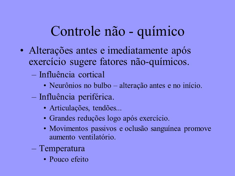 Controle não - químico Alterações antes e imediatamente após exercício sugere fatores não-químicos.