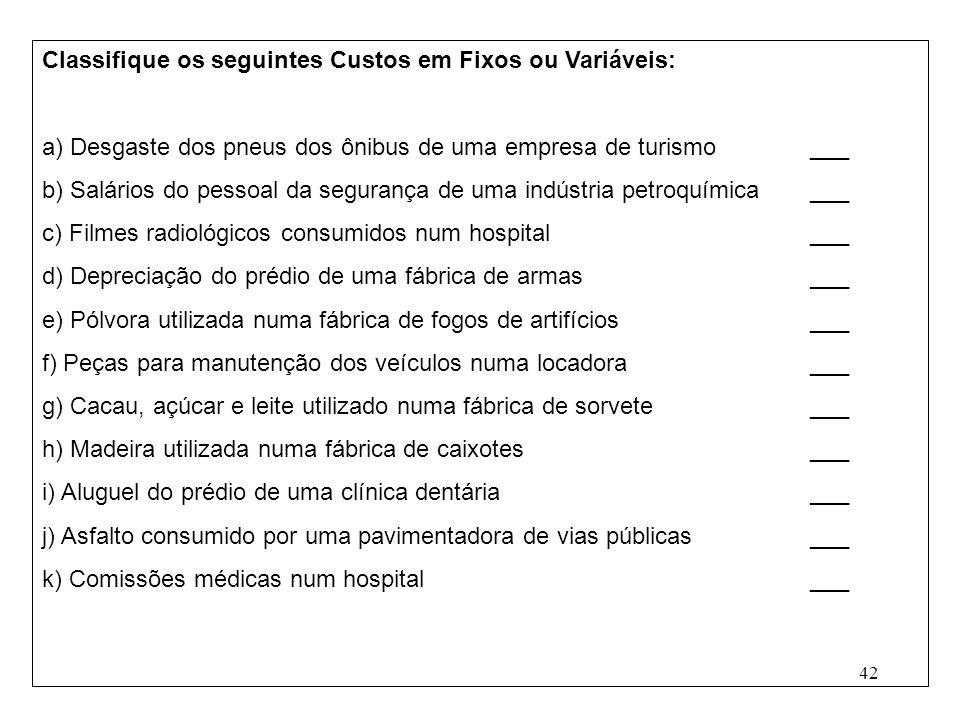 Classifique os seguintes Custos em Fixos ou Variáveis: