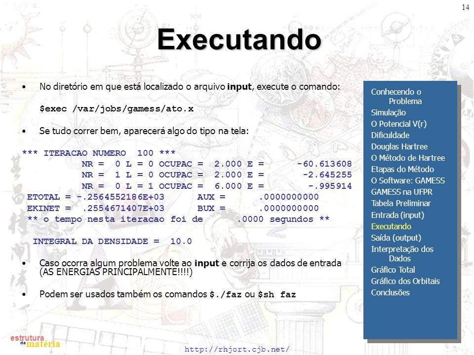 Executando No diretório em que está localizado o arquivo input, execute o comando: $exec /var/jobs/gamess/ato.x.