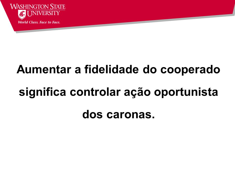Aumentar a fidelidade do cooperado significa controlar ação oportunista dos caronas.