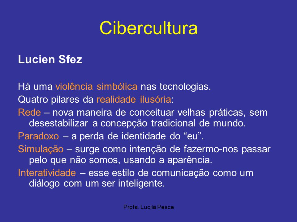 Cibercultura Lucien Sfez Há uma violência simbólica nas tecnologias.