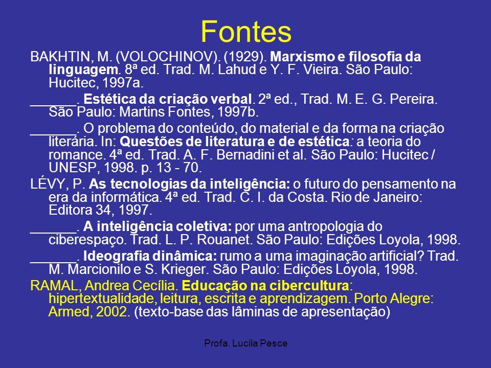 Fontes BAKHTIN, M. (VOLOCHINOV). (1929). Marxismo e filosofia da linguagem. 8ª ed. Trad. M. Lahud e Y. F. Vieira. São Paulo: Hucitec, 1997a.
