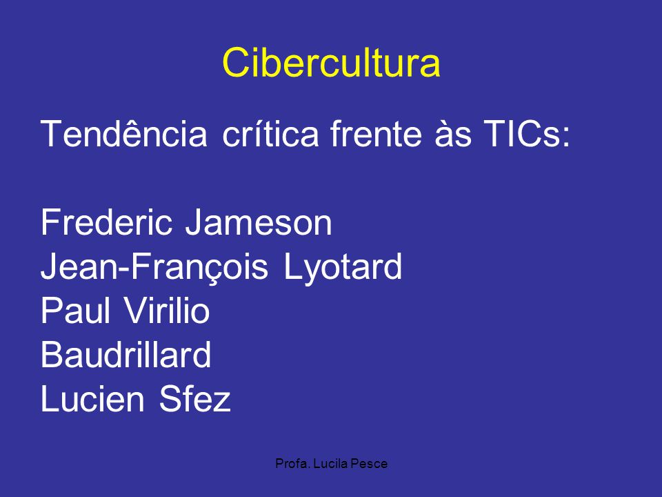 Cibercultura Tendência crítica frente às TICs: Frederic Jameson
