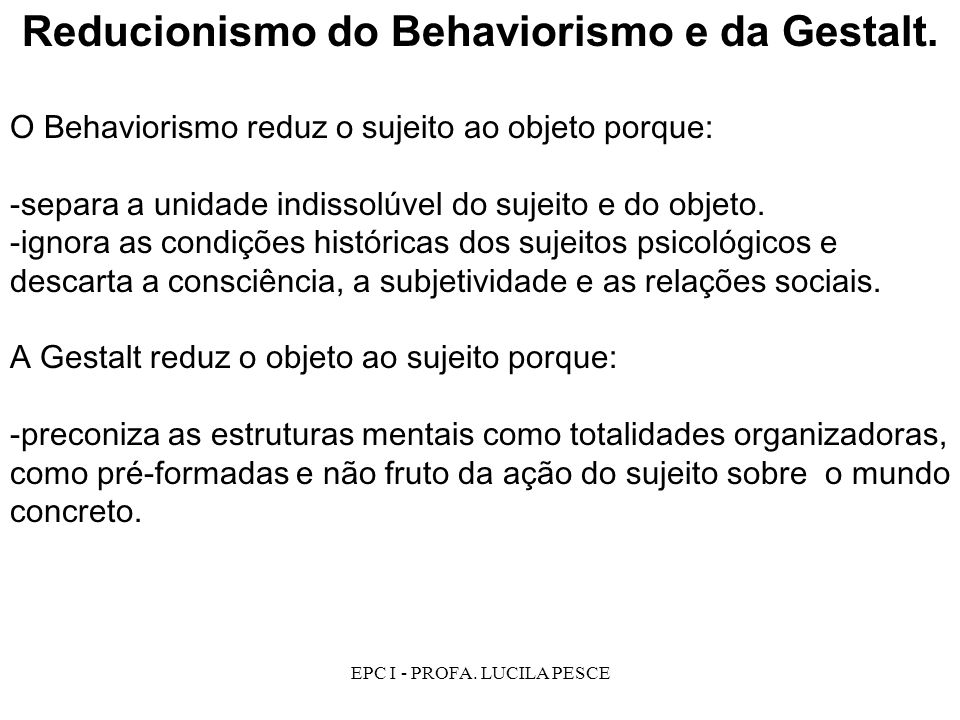 Reducionismo do Behaviorismo e da Gestalt.
