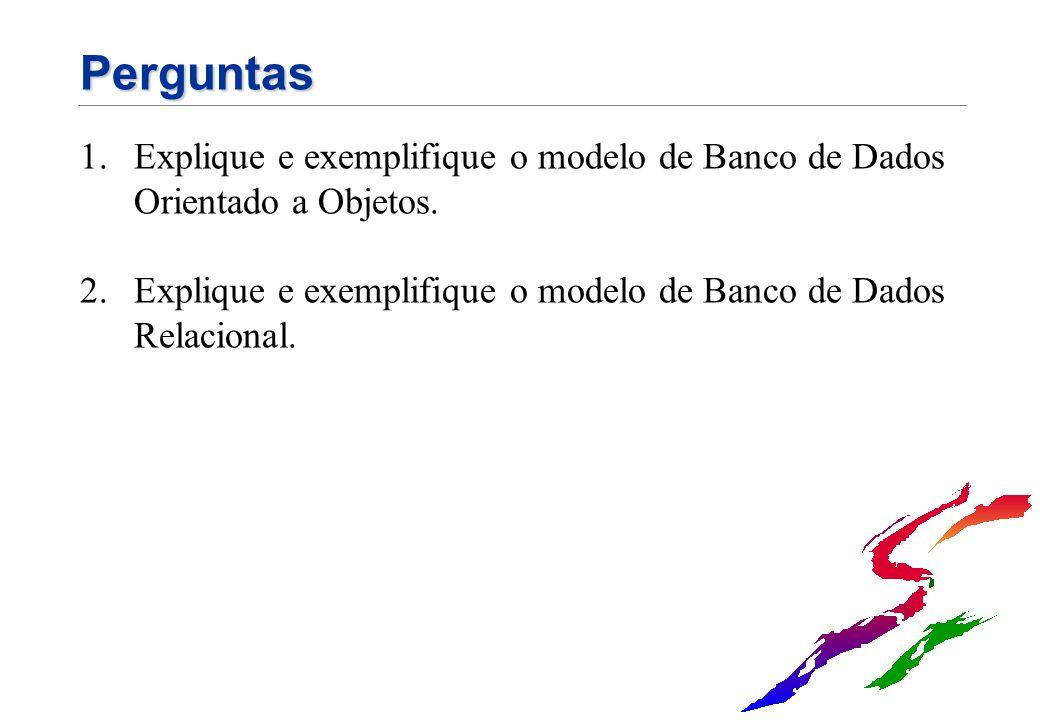 Perguntas Explique e exemplifique o modelo de Banco de Dados Orientado a Objetos.