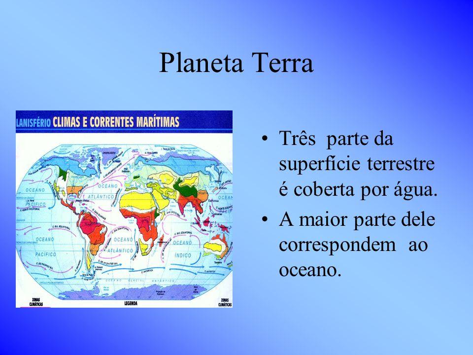 Planeta Terra Três parte da superfície terrestre é coberta por água.
