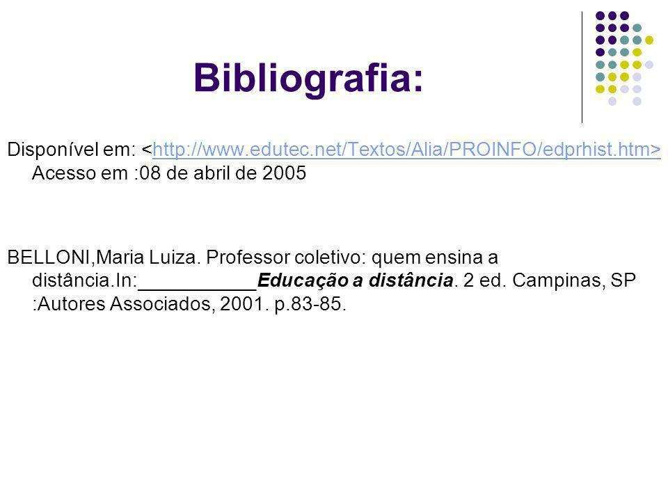 Bibliografia: Disponível em: <http://www.edutec.net/Textos/Alia/PROINFO/edprhist.htm> Acesso em :08 de abril de 2005.
