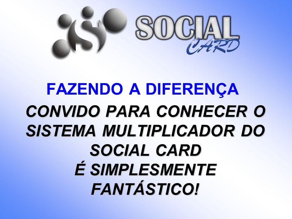 SOCIAL. CARD FAZENDO A DIFERENÇA. CONVIDO PARA CONHECER O SISTEMA MULTIPLICADOR DO SOCIAL CARD É SIMPLESMENTE FANTÁSTICO!