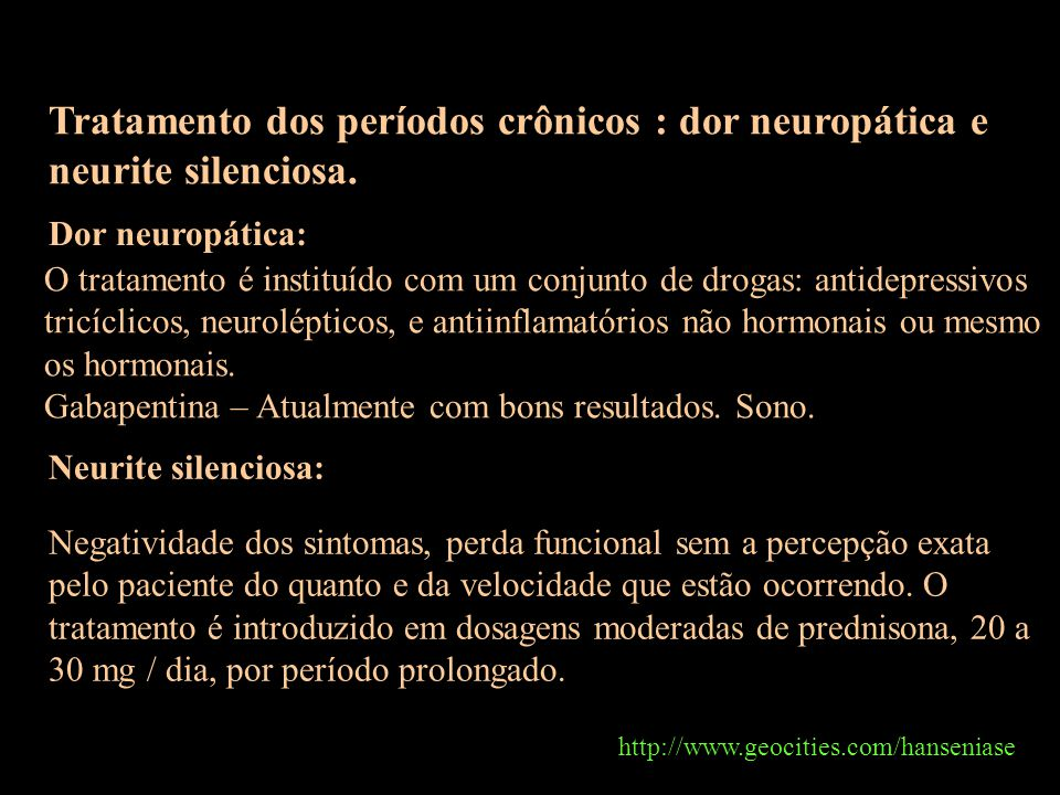 Tratamento dos períodos crônicos : dor neuropática e neurite silenciosa.