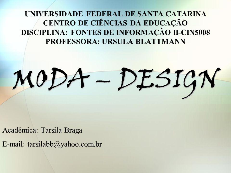 MODA – DESIGN Acadêmica: Tarsila Braga E-mail: tarsilabb@yahoo.com.br