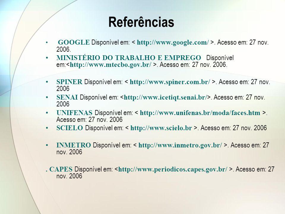 Referências GOOGLE Disponível em: < http://www.google.com/ >. Acesso em: 27 nov. 2006.
