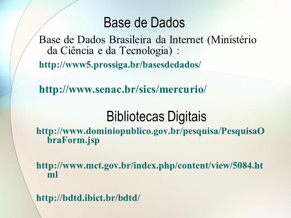 Base de Dados Base de Dados Brasileira da Internet (Ministério da Ciência e da Tecnologia) : http://www5.prossiga.br/basesdedados/