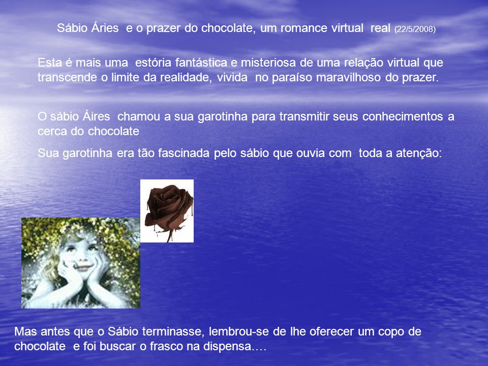 Sábio Áries e o prazer do chocolate, um romance virtual real (22/5/2008)