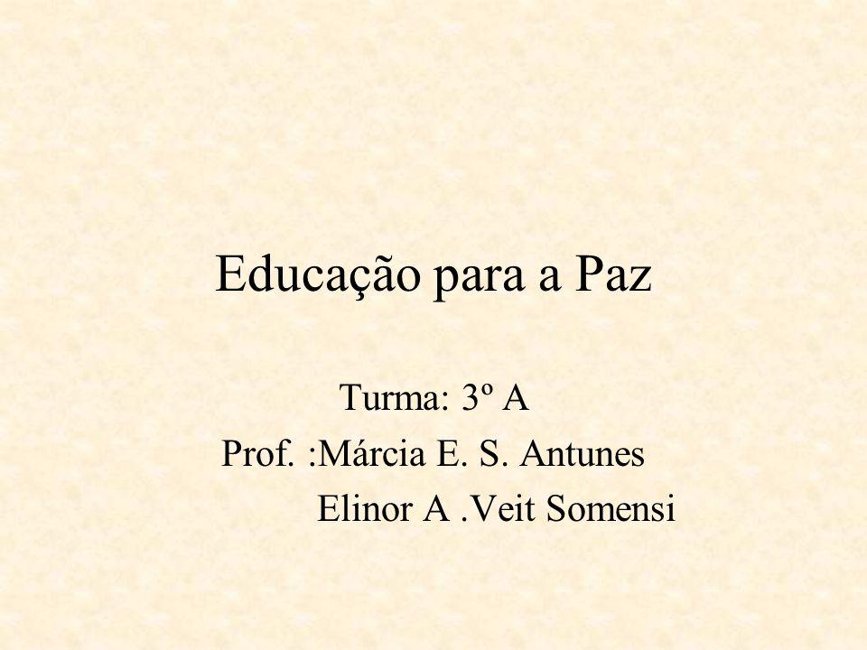 Turma: 3º A Prof. :Márcia E. S. Antunes Elinor A .Veit Somensi