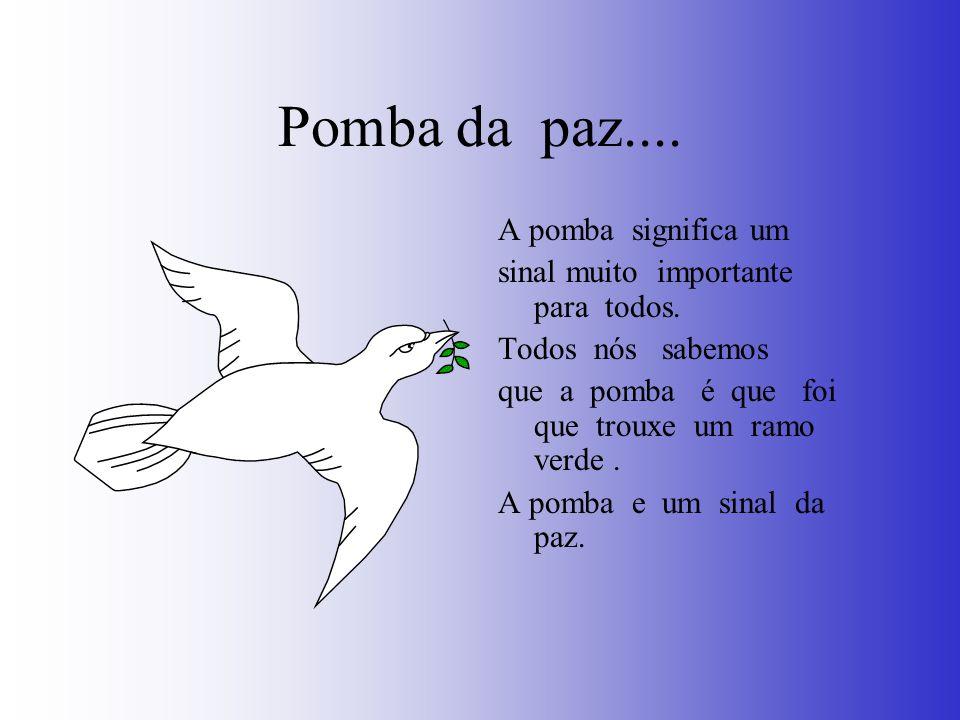 Pomba da paz.... A pomba significa um