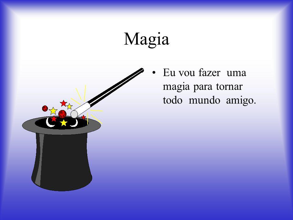 Magia Eu vou fazer uma magia para tornar todo mundo amigo.