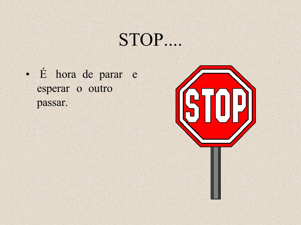 STOP.... É hora de parar e esperar o outro passar.