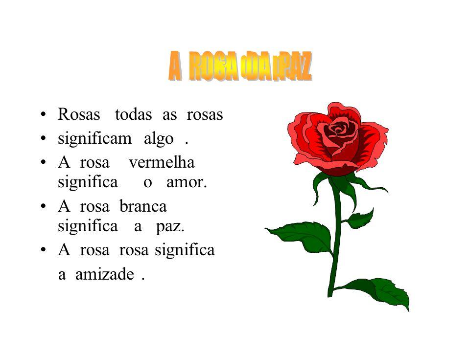 A rosa da paz A ROSA DA PAZ Rosas todas as rosas significam algo .