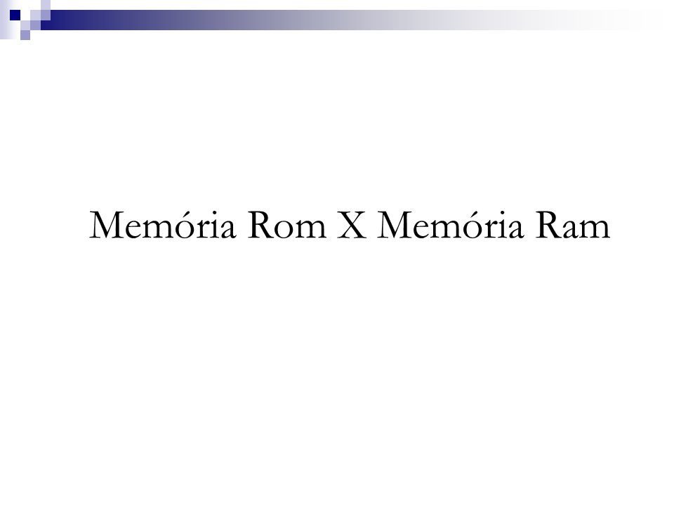 Memória Rom X Memória Ram