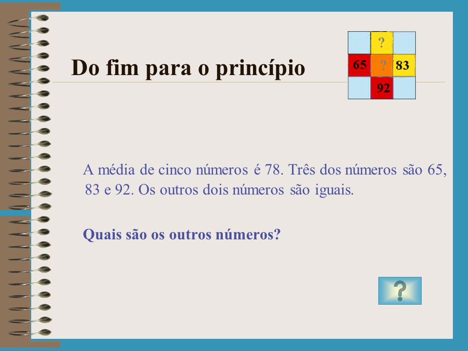 Do fim para o princípio A média de cinco números é 78. Três dos números são 65, 83 e 92. Os outros dois números são iguais.