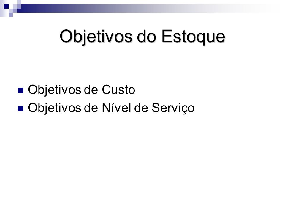 Objetivos do Estoque Objetivos de Custo Objetivos de Nível de Serviço