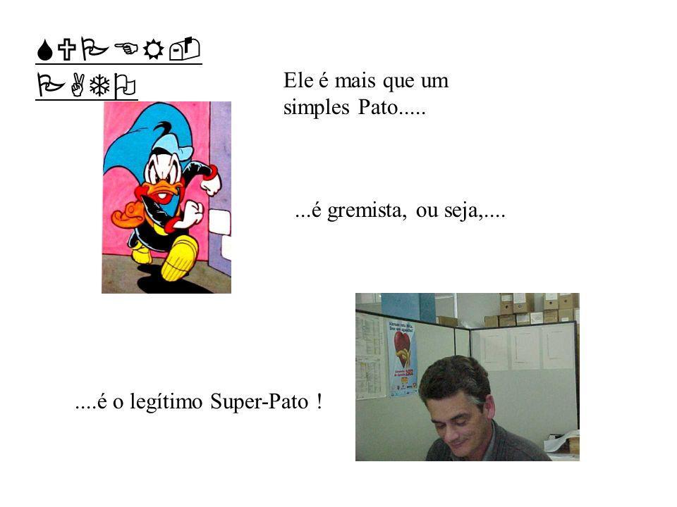 SUPER-PATO Ele é mais que um simples Pato.....