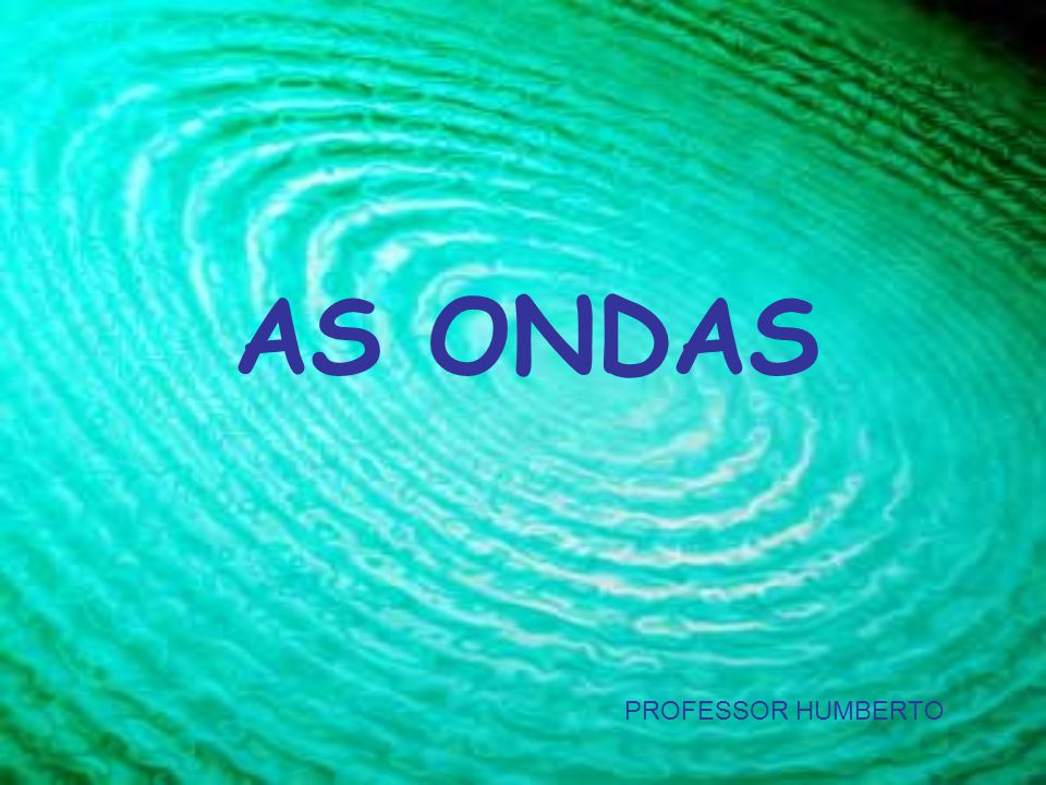 AS ONDAS PROFESSOR HUMBERTO